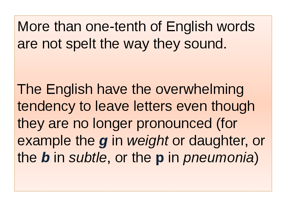More than one-tenth of English words are not spelt the way they sound. The E...