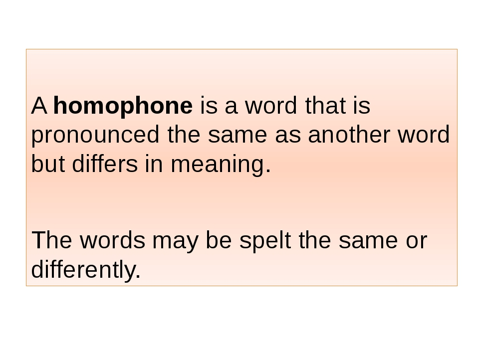 A homophone is a word that is pronounced the same as another word but differ...