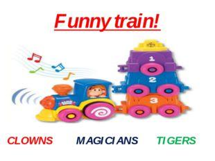 Funny train! CLOWNS MAGICIANS TIGERS