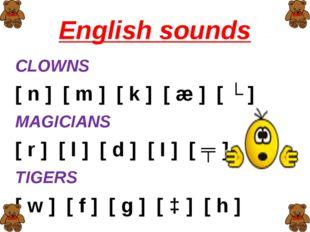 English sounds CLOWNS [ n ] [ m ] [ k ] [ æ ] [ ʌ ] MAGICIANS [ r ] [ l ] [ d