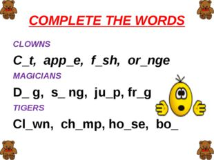 COMPLETE THE WORDS CLOWNS C t, app e, f sh, or nge MAGICIANS D_ g, s_ ng, ju_