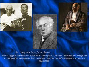Его отец дон Гало Дали Винас был государственным нотариусом в Фигерасе. Он зн