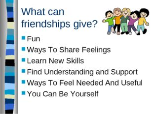 What can friendships give? Fun Ways To Share Feelings Learn New Skills Find U