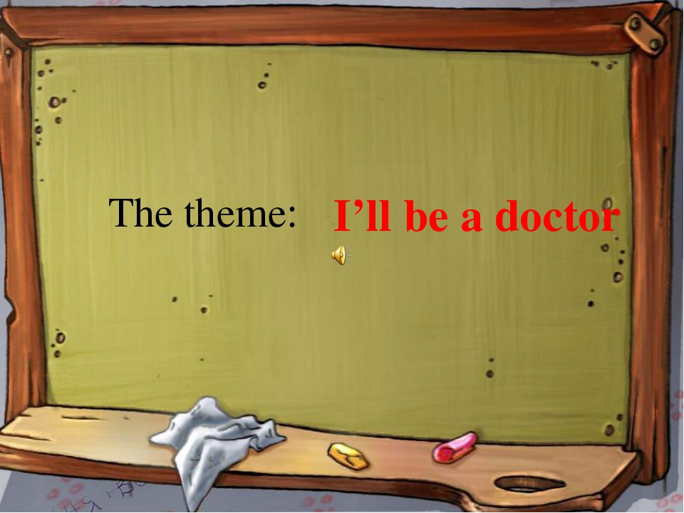 The theme: I'll be a doctor The theme: