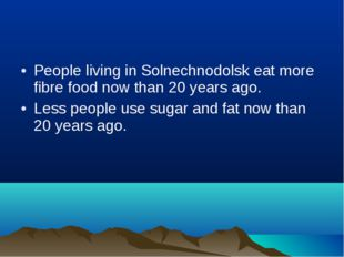 People living in Solnechnodolsk eat more fibre food now than 20 years ago. Le