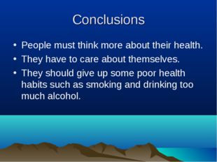Conclusions People must think more about their health. They have to care abou