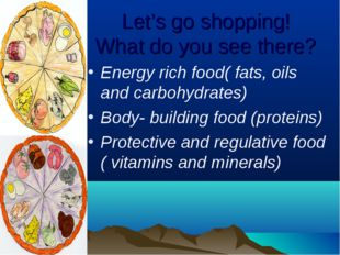 Let's go shopping! What do you see there? Energy rich food( fats, oils and ca