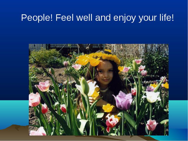 People! Feel well and enjoy your life!
