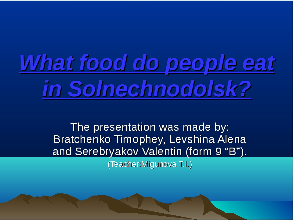 What food do people eat in Solnechnodolsk? The presentation was made by: Brat...