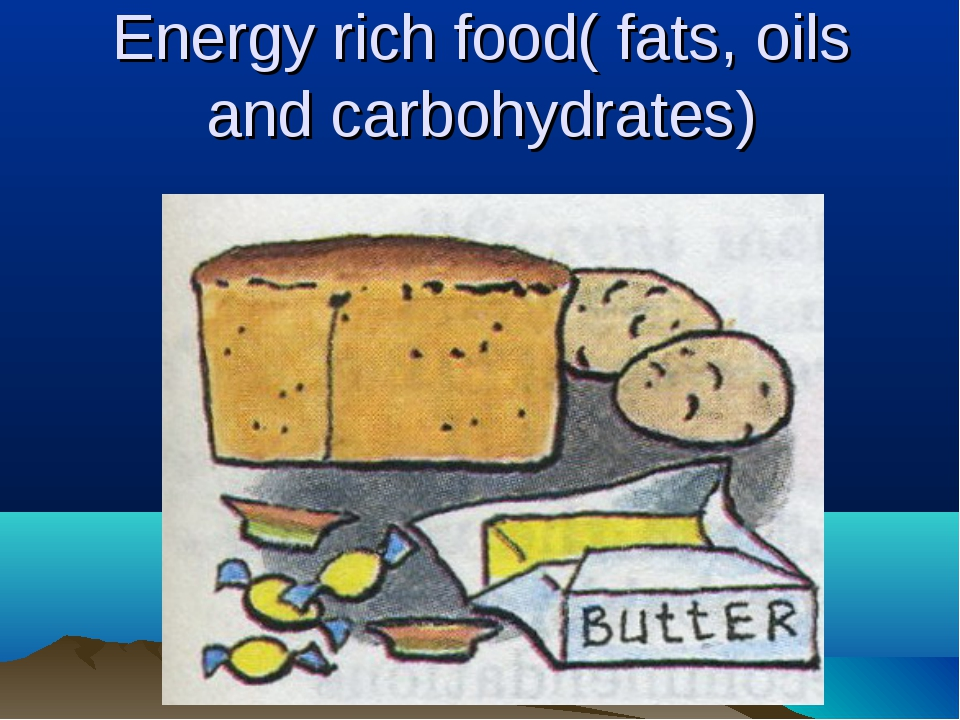 Energy rich food( fats, oils and carbohydrates)