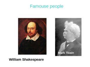 Famouse people William Shakespeare Mark Twain
