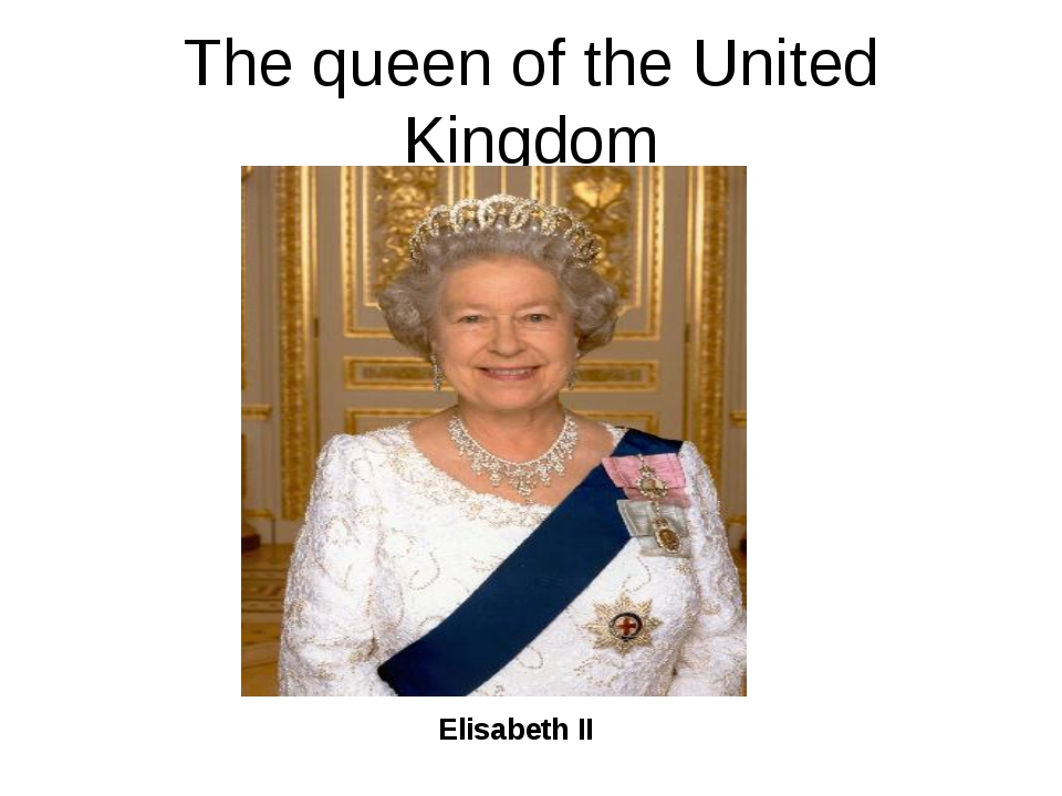 The queen of the United Kingdom Elisabeth II
