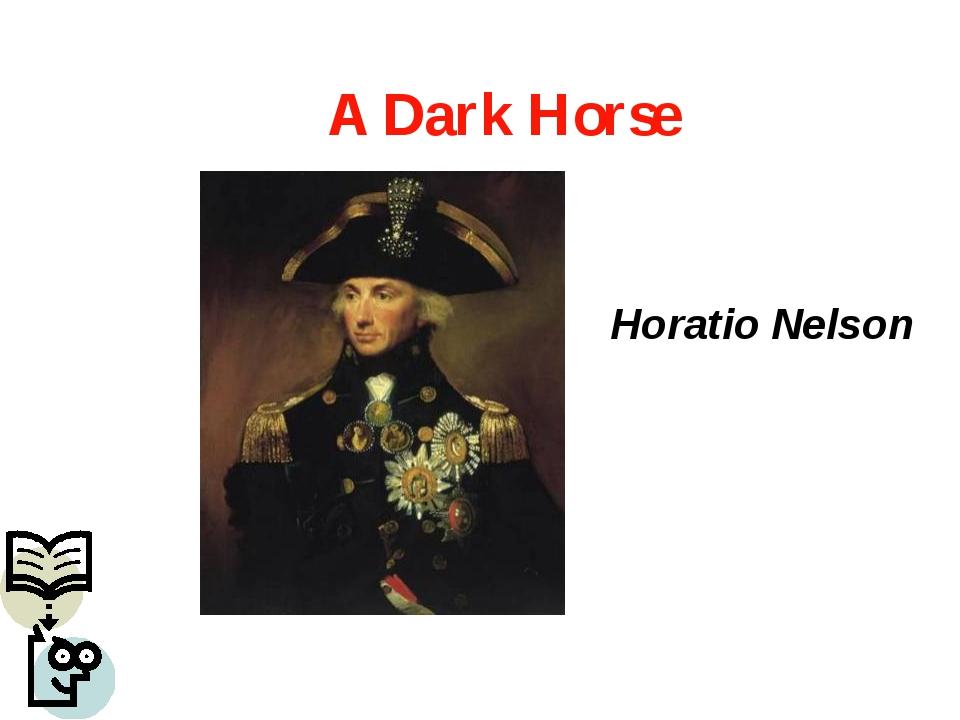 Horatio Nelson A Dark Horse