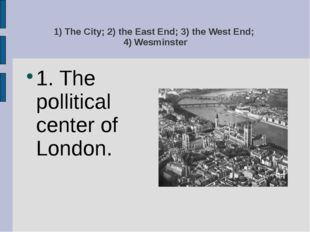 1) The City; 2) the East End; 3) the West End; 4) Wesminster 1. The pollitica