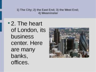 1) The City; 2) the East End; 3) the West End; 4) Wesminster 2. The heart of