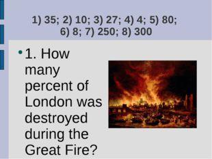 1) 35; 2) 10; 3) 27; 4) 4; 5) 80; 6) 8; 7) 250; 8) 300 1. How many percent of