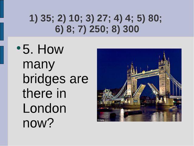 1) 35; 2) 10; 3) 27; 4) 4; 5) 80; 6) 8; 7) 250; 8) 300 5. How many bridges ar...