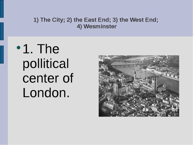 1) The City; 2) the East End; 3) the West End; 4) Wesminster 1. The pollitica...