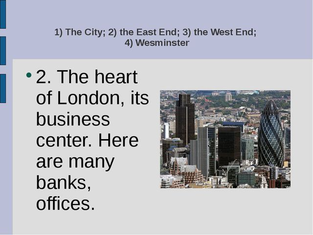 1) The City; 2) the East End; 3) the West End; 4) Wesminster 2. The heart of...