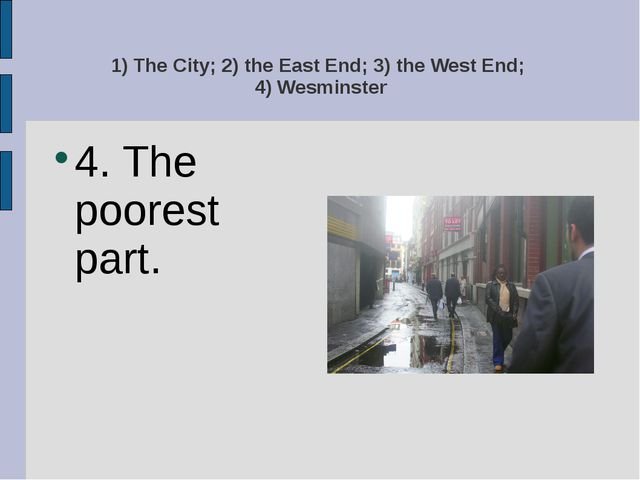 1) The City; 2) the East End; 3) the West End; 4) Wesminster 4. The poorest p...