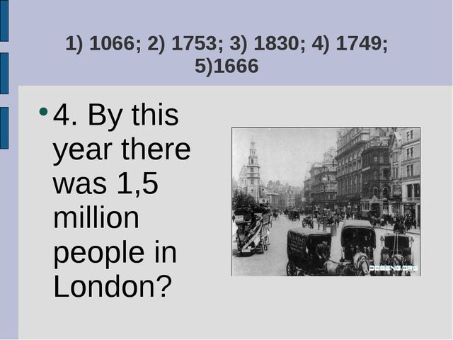 1) 1066; 2) 1753; 3) 1830; 4) 1749; 5)1666 4. By this year there was 1,5 mill...