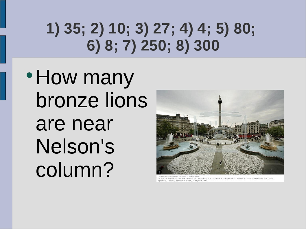 1) 35; 2) 10; 3) 27; 4) 4; 5) 80; 6) 8; 7) 250; 8) 300 How many bronze lions...