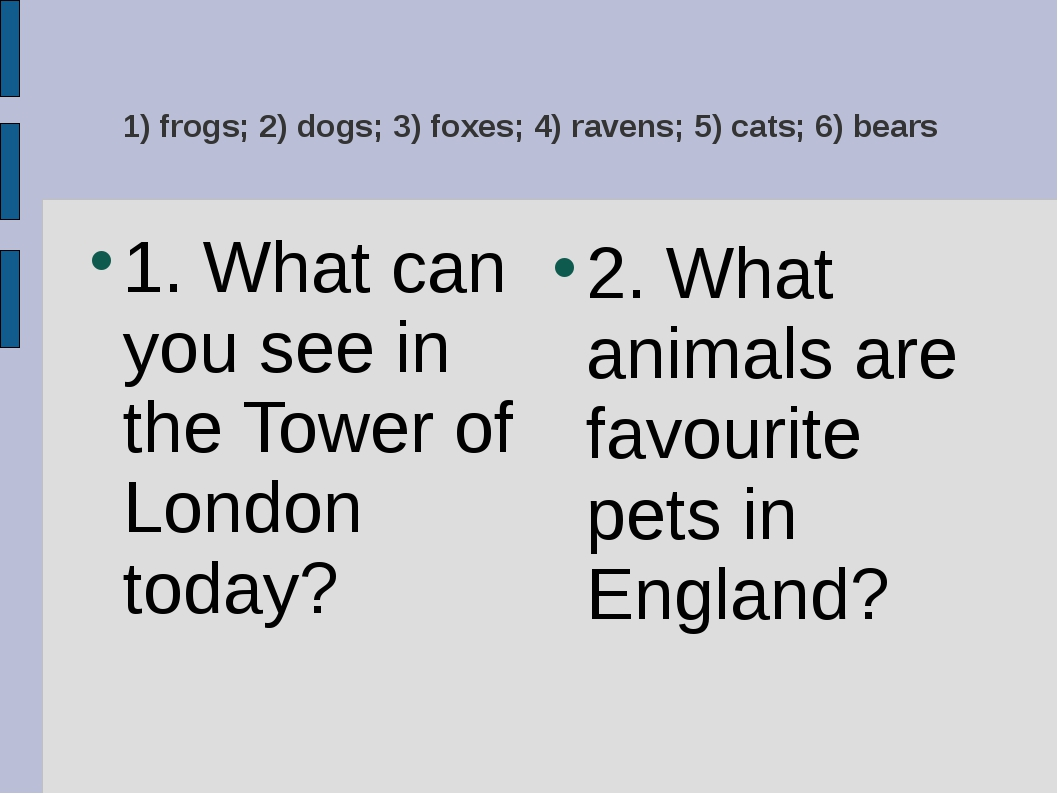 1) frogs; 2) dogs; 3) foxes; 4) ravens; 5) cats; 6) bears 1. What can you see...