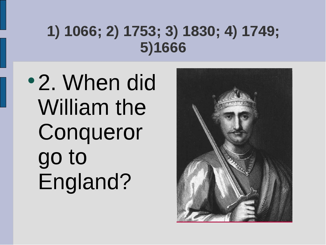 1) 1066; 2) 1753; 3) 1830; 4) 1749; 5)1666 2. When did William the Conqueror...