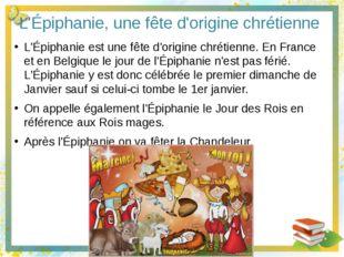 L'Épiphanie, une fête d'origine chrétienne L'Épiphanie est une fête d'origine
