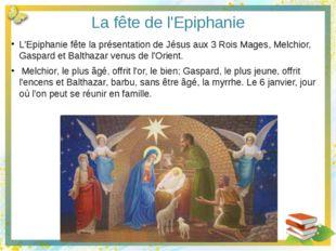 La fête de l'Epiphanie L'Epiphanie fête la présentation de Jésus aux 3 Rois M