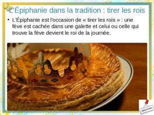 L'Épiphanie dans la tradition : tirer les rois L'Épiphanie est l'occasion de