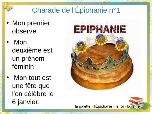 Charade de l'Épiphanie n°4 Mon premier est une monnaie. Mon deuxième commence...