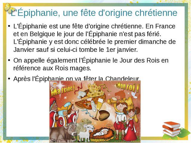 L'Épiphanie, une fête d'origine chrétienne L'Épiphanie est une fête d'origine...