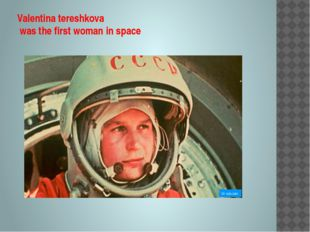 Valentina tereshkova was the first woman in space