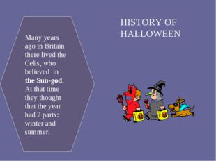 HISTORY OF HALLOWEEN Many years ago in Britain there lived the Celts, who bel