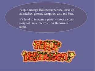 People arrange Halloween parties, dress up as witches, ghosts, vampires, cats