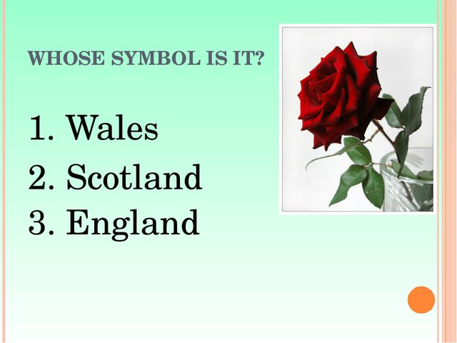 WHOSE SYMBOL IS IT? 1. Wales 2. Scotland 3. England