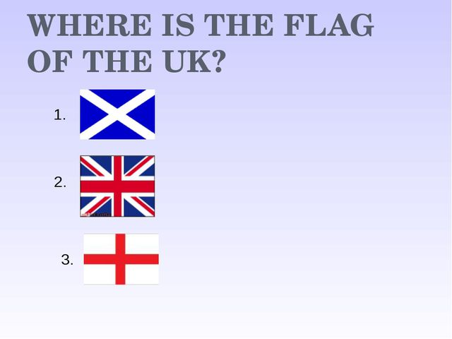 WHERE IS THE FLAG OF THE UK? 1. 2. 3.
