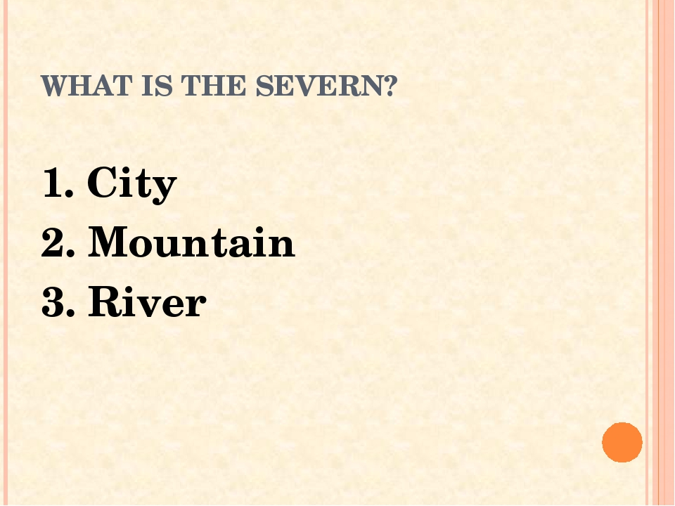 WHAT IS THE SEVERN? 1. City 2. Mountain 3. River