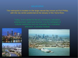 MELBOURNE The metropolis is located on the large natural bay known as Port Ph