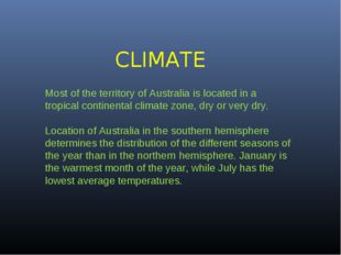 CLIMATE Most of the territory of Australia is located in a tropical continent