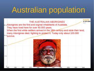 Australian population THE AUSTRALIAN ABORIGINES Aborigines are the first and