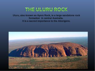 Uluru, also known as Ayers Rock, is a large sandstone rock formation in centr