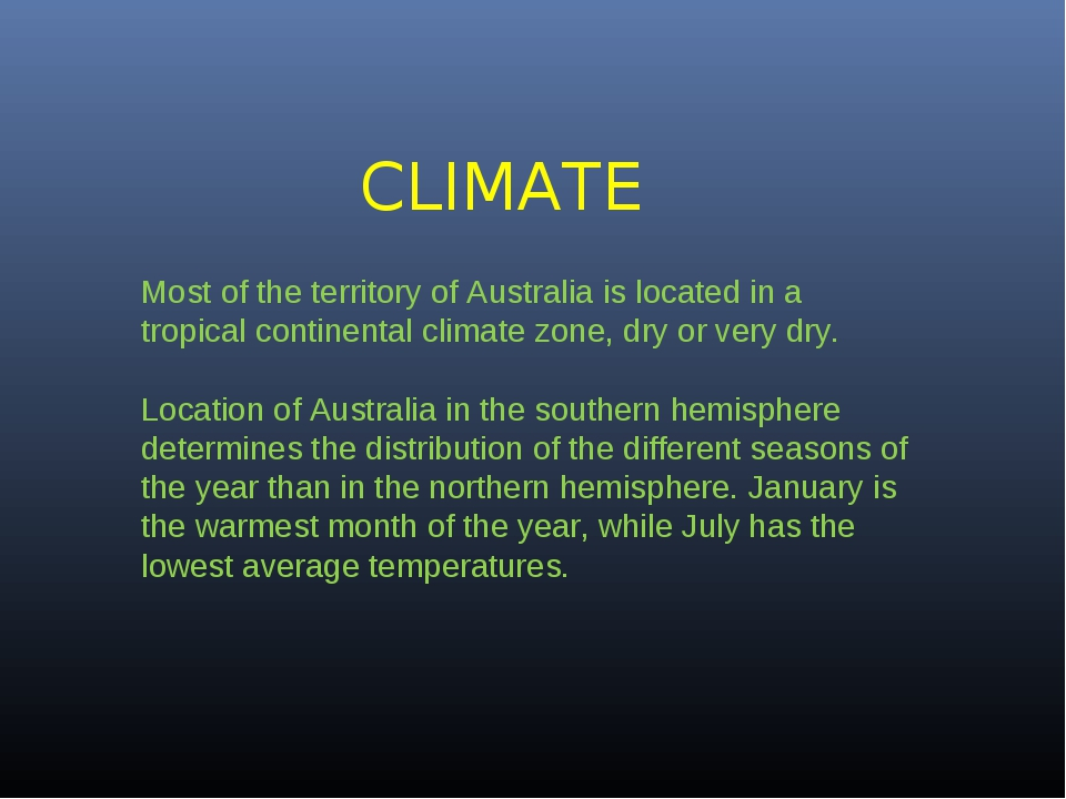 CLIMATE Most of the territory of Australia is located in a tropical continent...