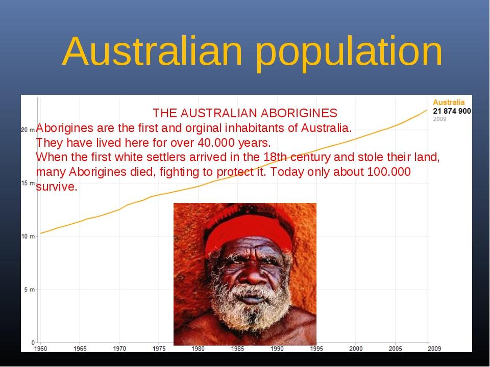 Australian population THE AUSTRALIAN ABORIGINES Aborigines are the first and...