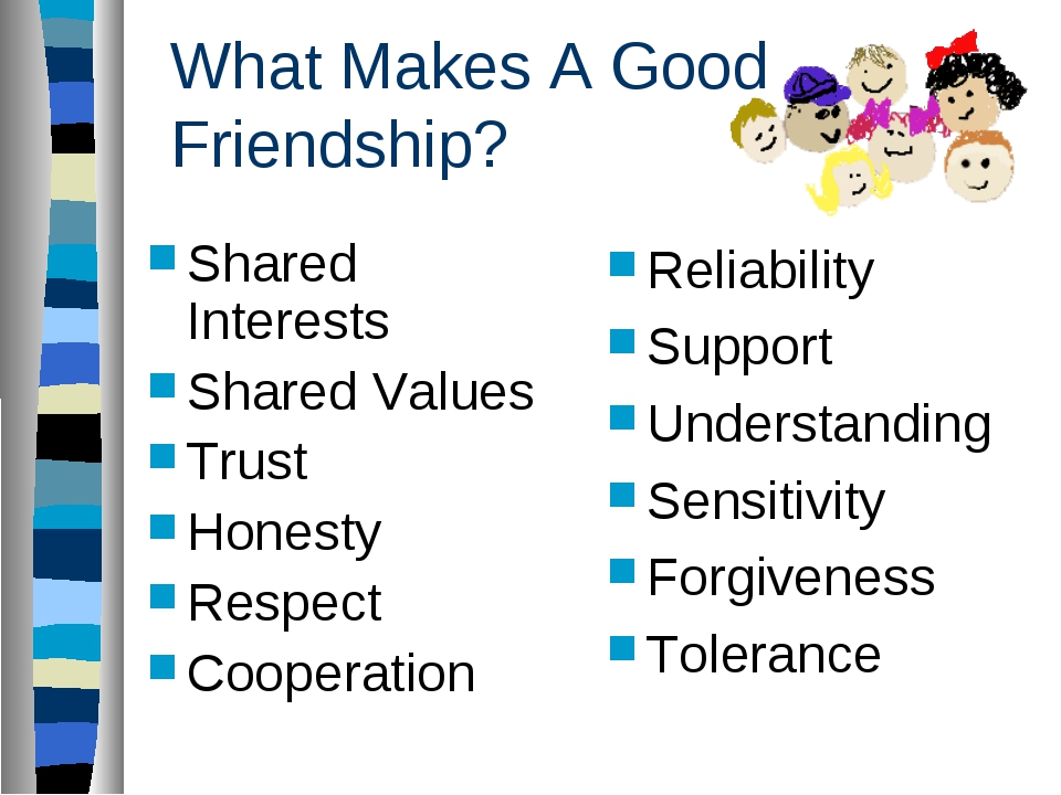 What Makes A Good Friendship? Shared Interests Shared Values Trust Honesty Re...
