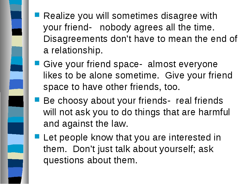 Realize you will sometimes disagree with your friend- nobody agrees all the...