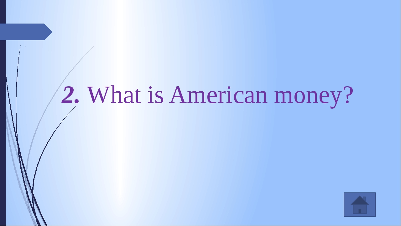 2. What is American money?