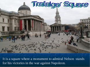 It is a square where a monument to admiral Nelson stands for his victories in