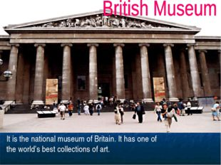 It is the national museum of Britain. It has one of the world's best collecti